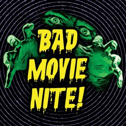 Bad Movie Nite!