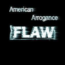 American Arrogance Flaw
